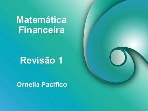 Matemtica Financeira Reviso 1 Ornella Pacifico Juros Simples