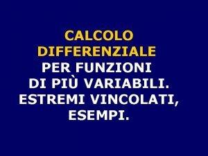 CALCOLO DIFFERENZIALE PER FUNZIONI DI PI VARIABILI ESTREMI