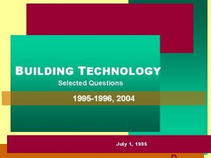 BUILDING TECHNOLOGY Selected Questions 1995 1996 2004 BUILDING