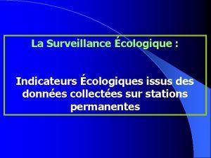 La Surveillance cologique Indicateurs cologiques issus des donnes