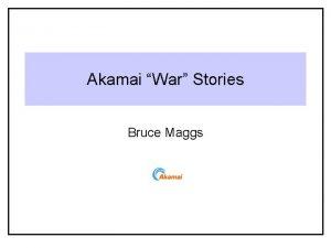 Akamai War Stories Bruce Maggs Akamais First Network