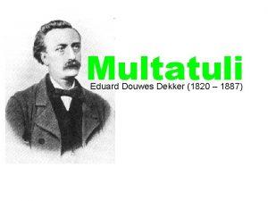 Multatuli Eduard Douwes Dekker 1820 1887 Multatuli Eduard