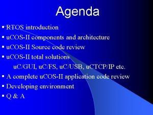 Agenda RTOS introduction u COSII components and architecture