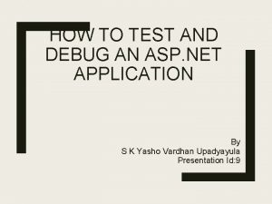 HOW TO TEST AND DEBUG AN ASP NET