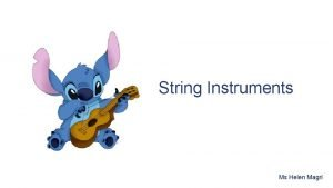 String Instruments Ms Helen Magri Musical instruments come