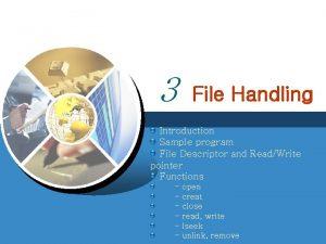 3 File Handling Introduction Sample program File Descriptor