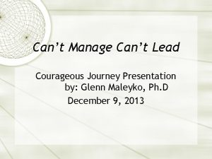 Cant Manage Cant Lead Courageous Journey Presentation by