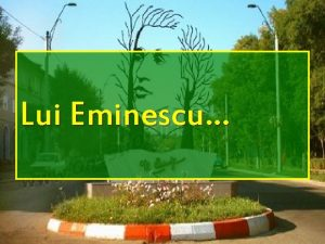 Lui Eminescu OCHI Ochii lui Eminescu vedeau multe