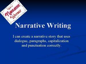 Narrative Writing I can create a narrative story
