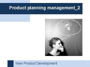 Product planning management2 New Product Development New product