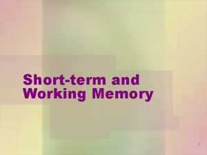 Shortterm and Working Memory 1 Definition of memory