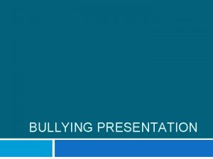 BULLYING PRESENTATION What is bullying Video What is