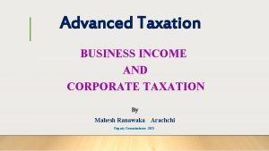 Advanced Taxation BUSINESS INCOME AND CORPORATE TAXATION By