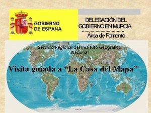 Servicio Regional del Instituto Geogrfico Nacional Visita guiada