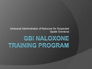 Intranasal Administration of Naloxone for Suspected Opiate Overdose