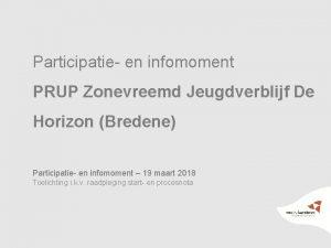 Participatie en infomoment PRUP Zonevreemd Jeugdverblijf De Horizon