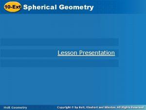 10 Ext Spherical Geometry Lesson Presentation Holt Geometry