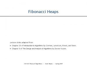 Fibonacci Heaps Lecture slides adapted from Chapter 20