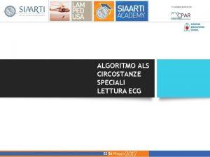 ALGORITMO ALS CIRCOSTANZE SPECIALI LETTURA ECG Algoritmo ALS