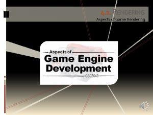 4 1 RENDERING Aspects of Game Rendering RENDERING