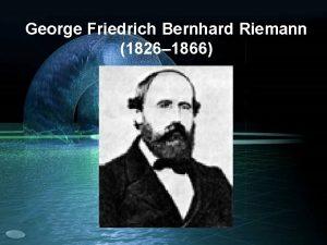 George Friedrich Bernhard Riemann 1826 1866 17 Eyll
