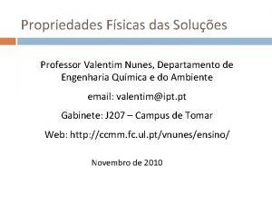 Propriedades Fsicas das Solues Professor Valentim Nunes Departamento