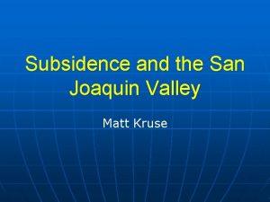 Subsidence and the San Joaquin Valley Matt Kruse