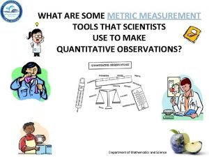 WHAT ARE SOME METRIC MEASUREMENT TOOLS THAT SCIENTISTS