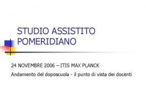 STUDIO ASSISTITO POMERIDIANO 24 NOVEMBRE 2006 ITIS MAX