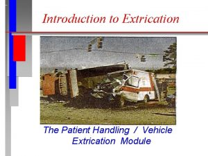 Introduction to Extrication The Patient Handling Vehicle Extrication