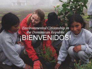 Environmental Citizenship in the Dominican Republic BIENVENIDOS OUR