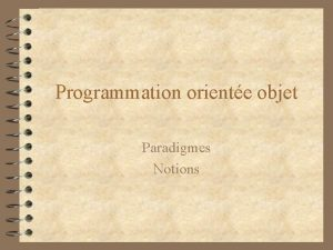 Programmation oriente objet Paradigmes Notions Constats 4 Il
