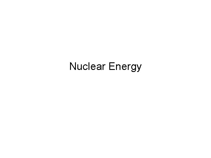 Nuclear Energy Nuclear Power Lecture Questions Why nuclear