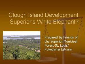 Clough Island Development Superiors White Elephant Prepared by