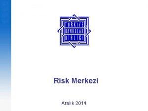 Risk Merkezi Aralk 2014 Risk Merkezi Risk Merkezi