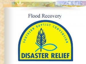 Flood Recovery Flood Recovery is physical emotional and