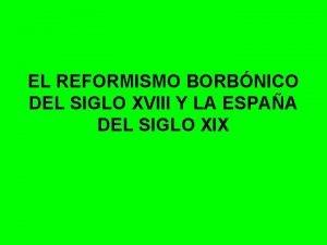 EL REFORMISMO BORBNICO DEL SIGLO XVIII Y LA