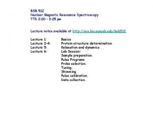 BSB 512 Nuclear Magnetic Resonance Spectroscopy TTh 2