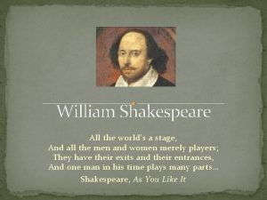 William Shakespeare All the worlds a stage And