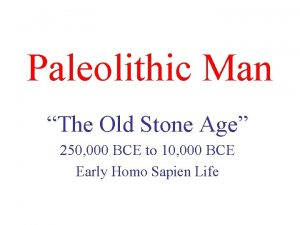Paleolithic Man The Old Stone Age 250 000
