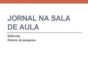JORNAL NA SALA DE AULA Editorias Roteiro de