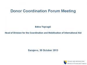 Donor Coordination Forum Meeting Edina Topagi Head of