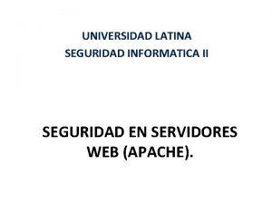 UNIVERSIDAD LATINA SEGURIDAD INFORMATICA II SEGURIDAD EN SERVIDORES