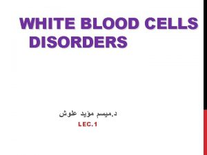 WHITE BLOOD CELLS DISORDERS LEC 1 The white