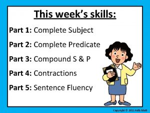 This weeks skills Part 1 Complete Subject Part