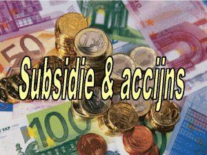 Subsidie Geld van de overheid waar geen directe