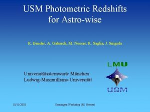 USM Photometric Redshifts for Astrowise R Bender A