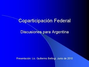 Coparticipacin Federal Discusiones para Argentina Presentacin Lic Guillermo