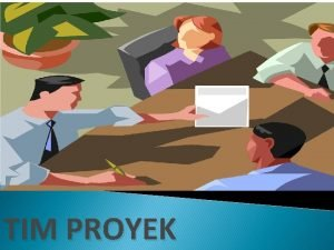 TIM PROYEK OVERVIEW Tim Proyek adalah semua personel