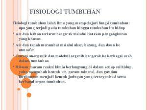 FISIOLOGI TUMBUHAN Fisiologi tumbuhan ialah ilmu yang mempelajari